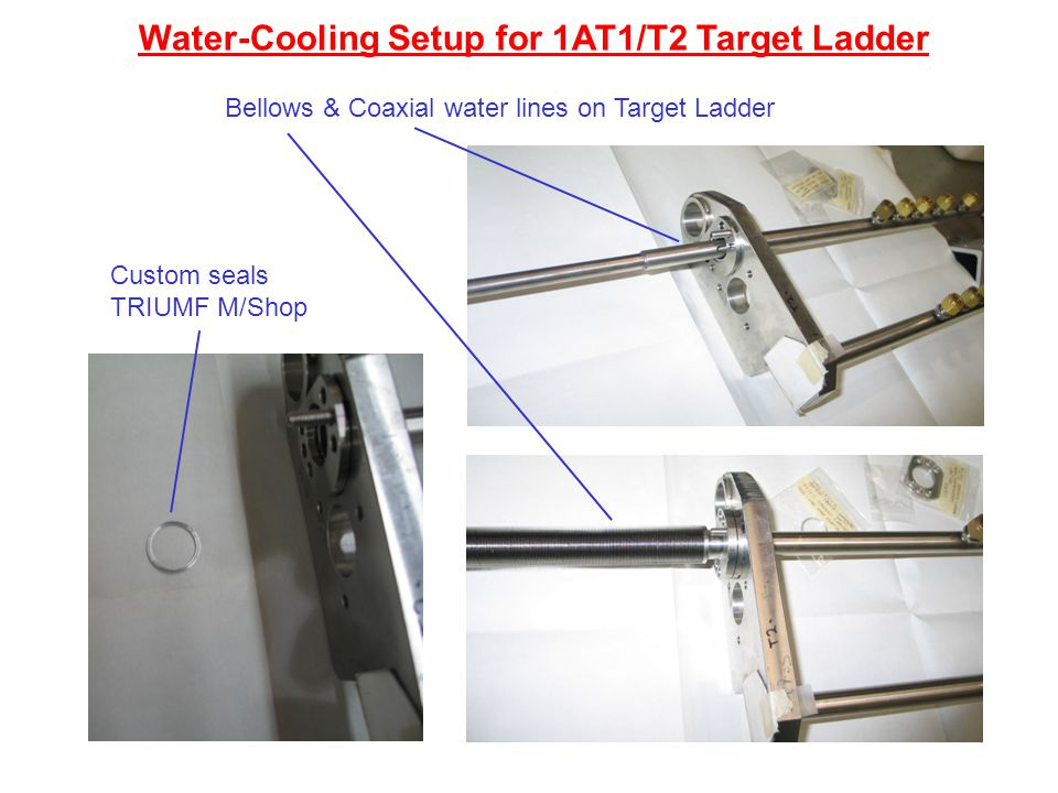 Water-Cooling Setup for 1AT1/T2 Target Ladder Bellows & Coaxial water lines on Target Ladder Custom seals TRIUMF M/Shop
