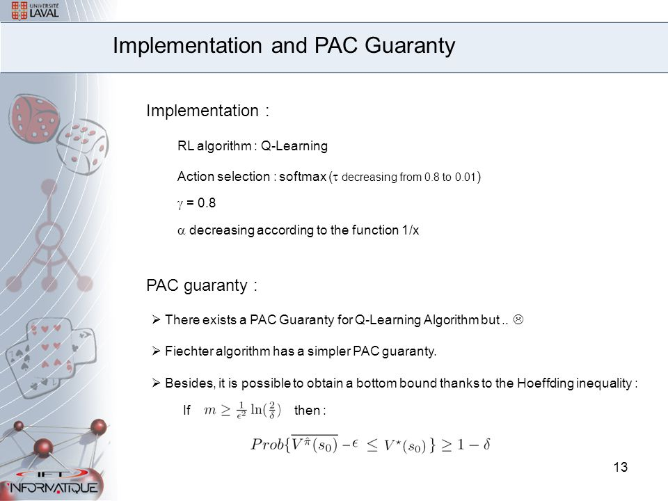 13 Implementation and PAC Guaranty  There exists a PAC Guaranty for Q-Learning Algorithm but..