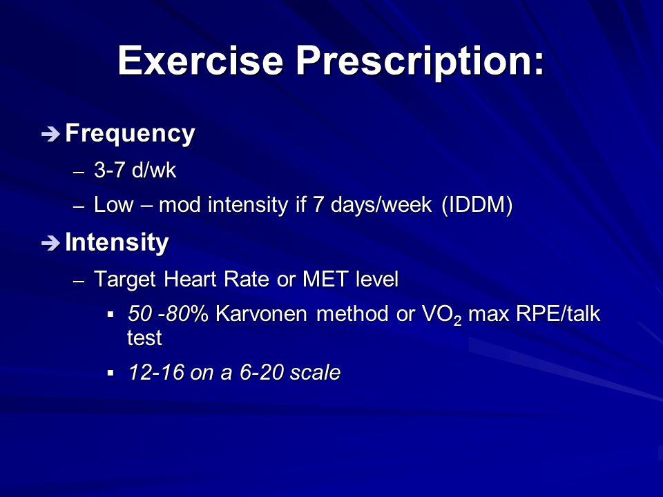 Exercise Prescription:  Frequency – 3-7 d/wk – Low – mod intensity if 7 days/week (IDDM)  Intensity – Target Heart Rate or MET level  50 -80% Karvo