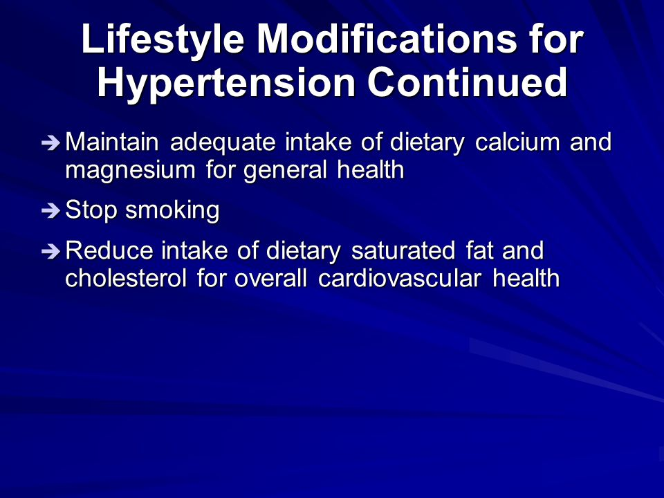 Lifestyle Modifications for Hypertension Continued  Maintain adequate intake of dietary calcium and magnesium for general health  Stop smoking  Red