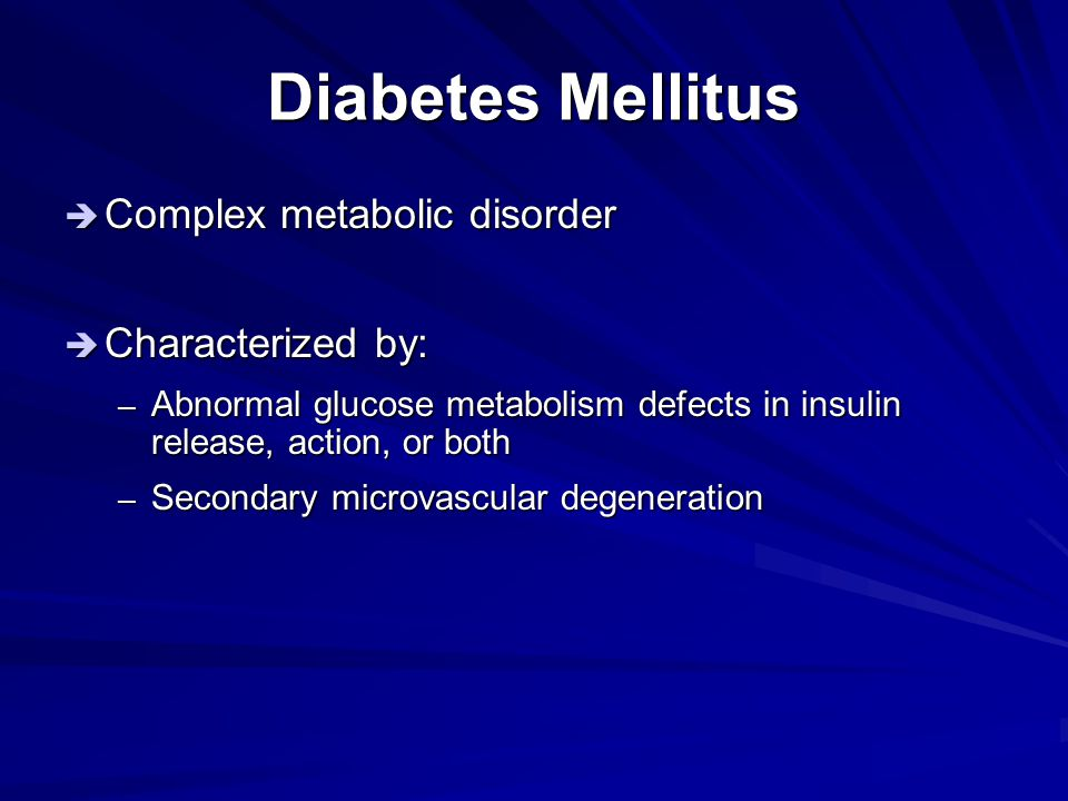 Diabetes Mellitus  IDDM (Type I): – Caused by an acute or gradual loss of insulin- producing beta cells in the pancreas – Maintain high levels of plasma glucose – Subject to ketoacidosis –  loss of water and sugar through urine  Secondary thirst, weight loss and increased appetite