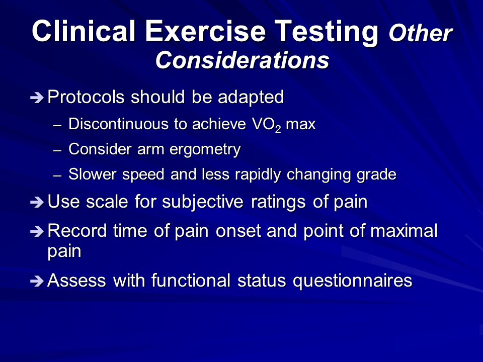 Clinical Exercise Testing Other Considerations  Protocols should be adapted – Discontinuous to achieve VO 2 max – Consider arm ergometry – Slower spe