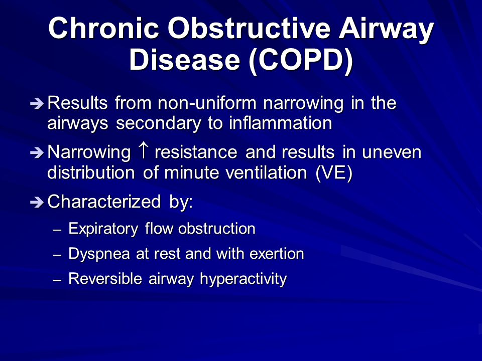 Chronic Obstructive Airway Disease (COPD)  Results from non-uniform narrowing in the airways secondary to inflammation  Narrowing  resistance and r
