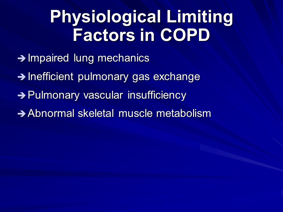 Physiological Limiting Factors in COPD  Impaired lung mechanics  Inefficient pulmonary gas exchange  Pulmonary vascular insufficiency  Abnormal sk