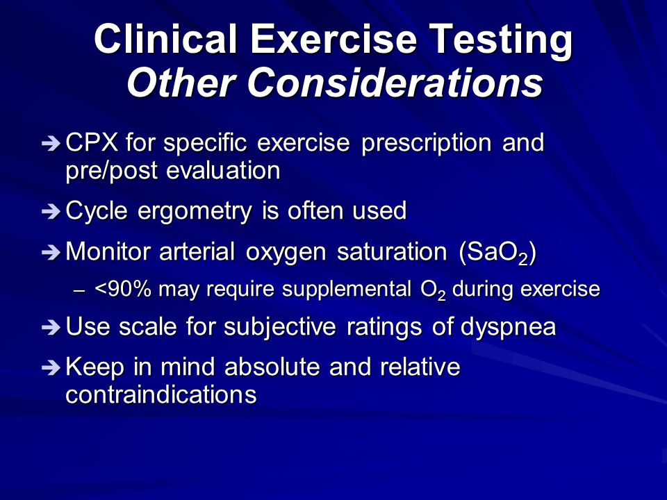 Clinical Exercise Testing Other Considerations  CPX for specific exercise prescription and pre/post evaluation  Cycle ergometry is often used  Moni