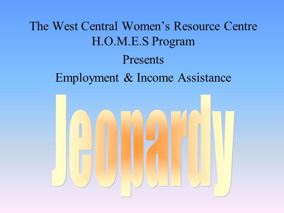 The West Central Women's Resource Centre H.O.M.E.S Program Presents Employment & Income Assistance