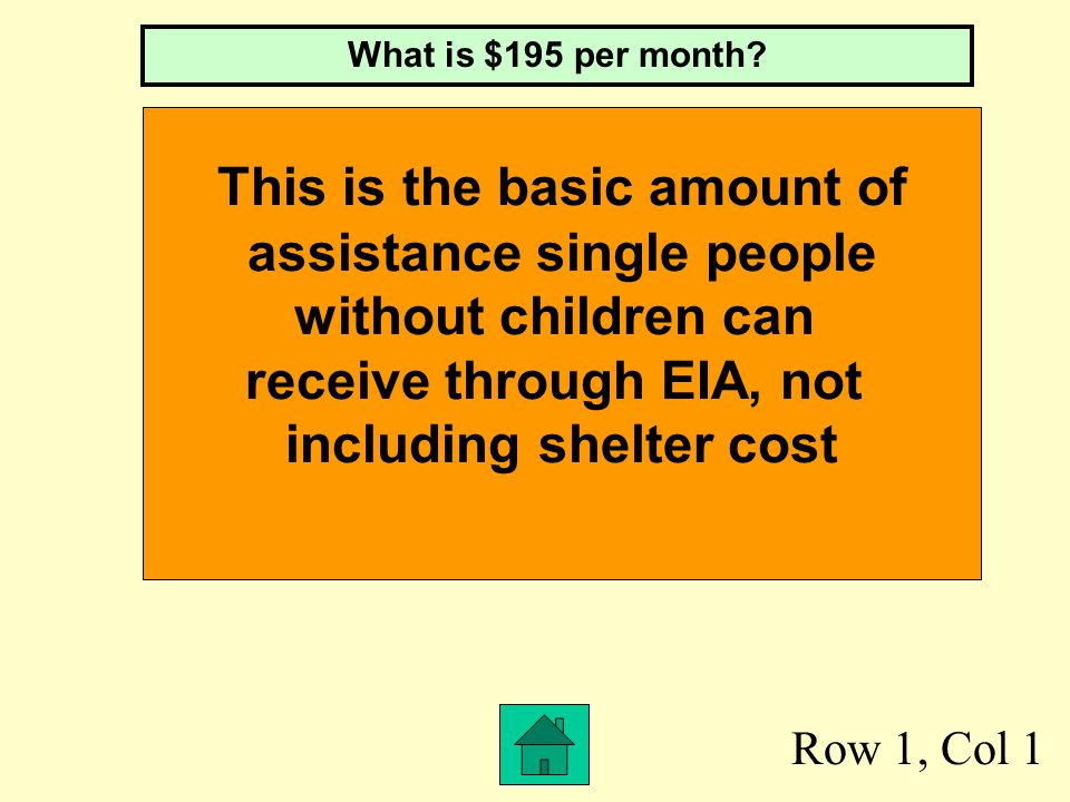 Row 1, Col 1 This is the basic amount of assistance single people without children can receive through EIA, not including shelter cost What is $195 per month?