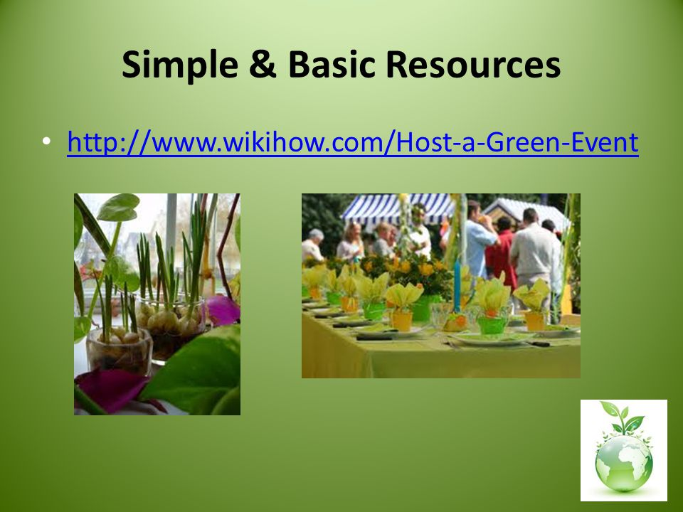 Simple & Basic Resources http://www.wikihow.com/Host-a-Green-Event