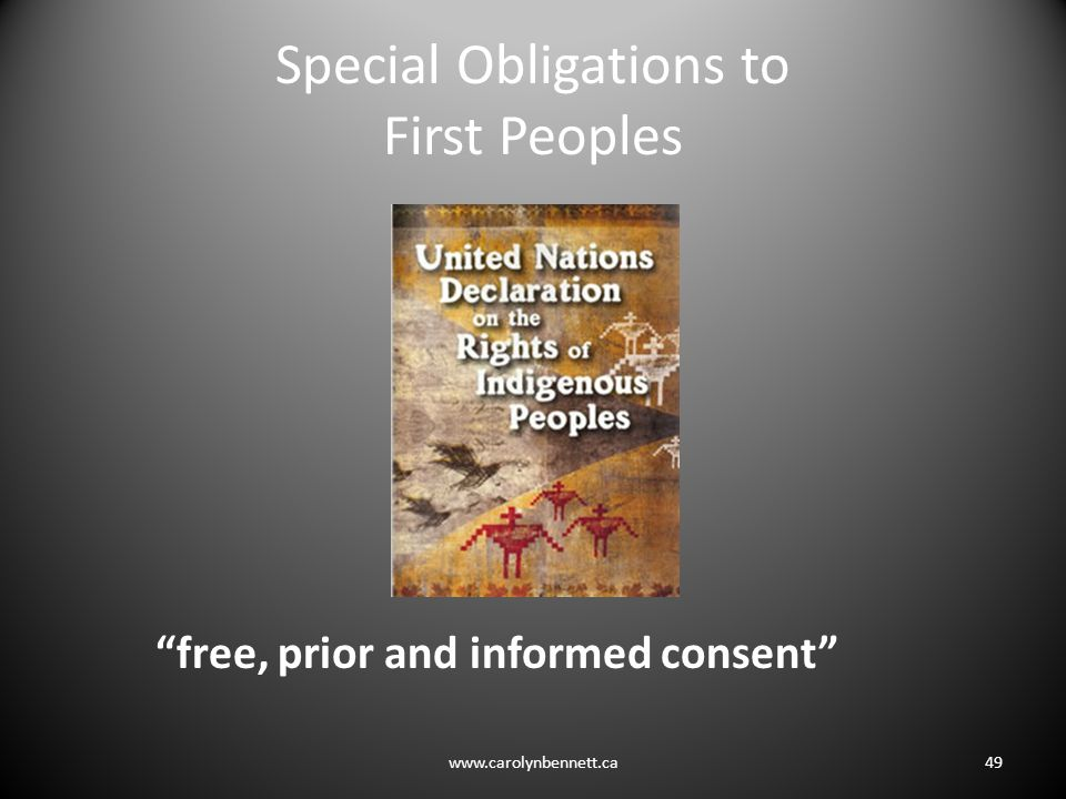 Special Obligations to First Peoples free, prior and informed consent www.carolynbennett.ca49