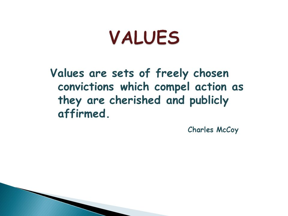 Values are sets of freely chosen convictions which compel action as they are cherished and publicly affirmed.