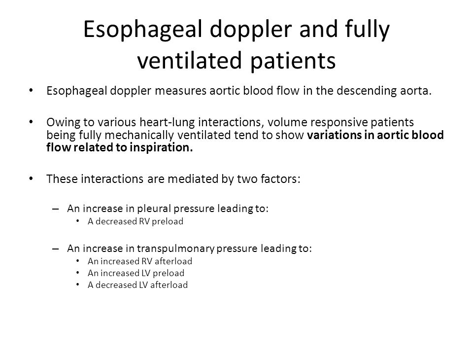 Esophageal doppler and fully ventilated patients Esophageal doppler measures aortic blood flow in the descending aorta. Owing to various heart-lung in