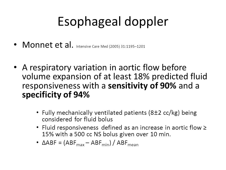 Esophageal doppler Monnet et al. Intensive Care Med (2005) 31:1195–1201 A respiratory variation in aortic flow before volume expansion of at least 18%
