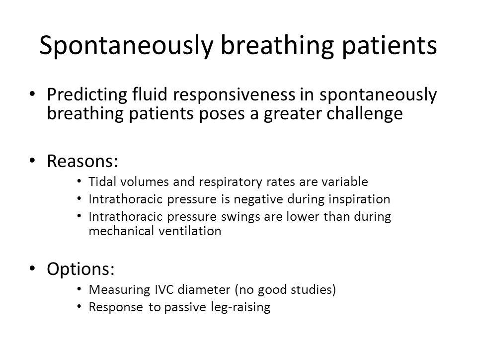 Spontaneously breathing patients Predicting fluid responsiveness in spontaneously breathing patients poses a greater challenge Reasons: Tidal volumes