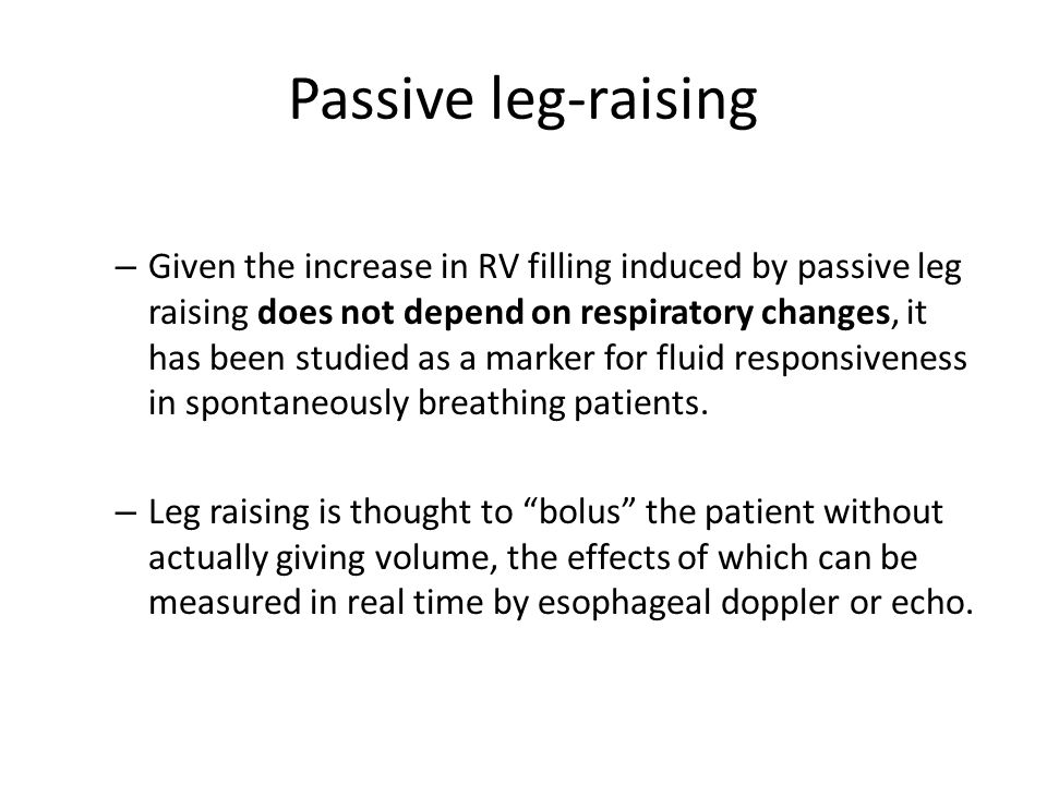 Passive leg-raising – Given the increase in RV filling induced by passive leg raising does not depend on respiratory changes, it has been studied as a