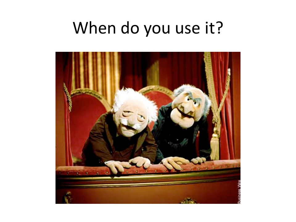 When do you use it?