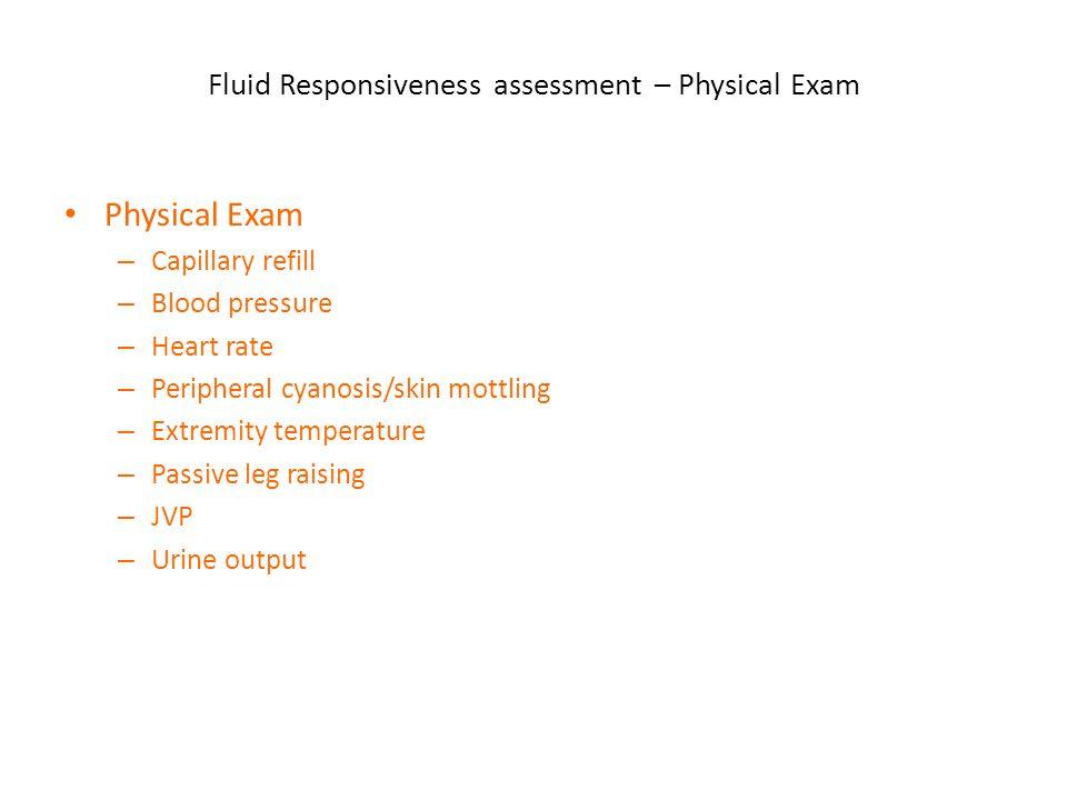 Fluid Responsiveness assessment – Physical Exam Physical Exam – Capillary refill – Blood pressure – Heart rate – Peripheral cyanosis/skin mottling – E