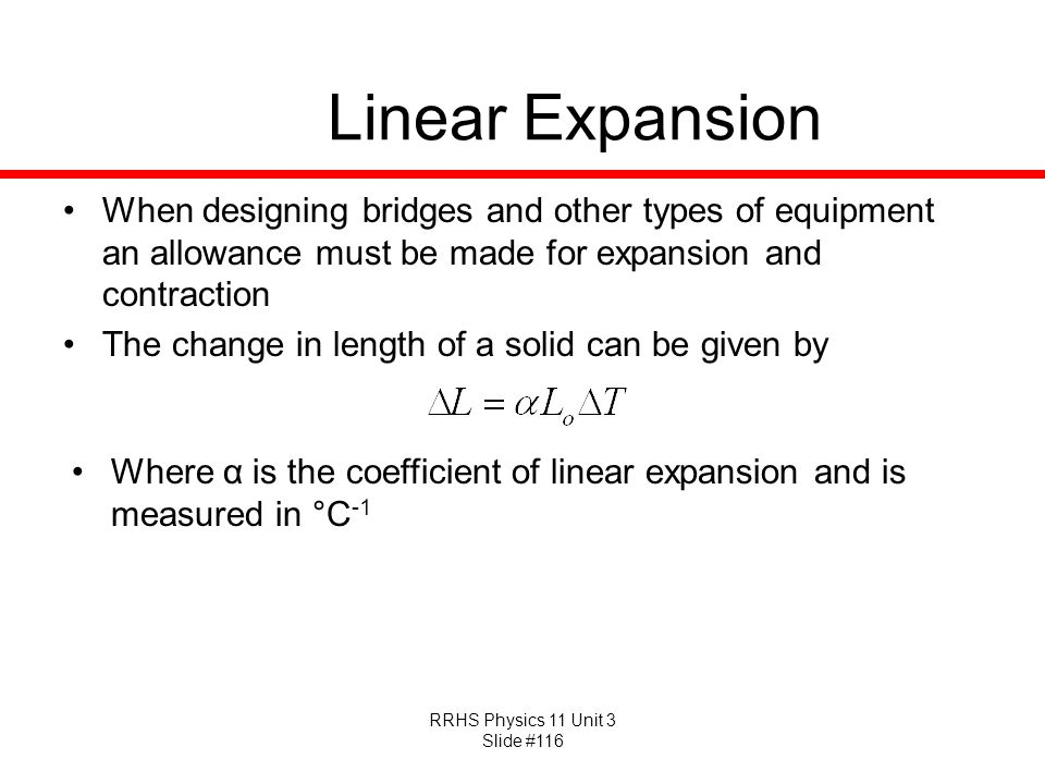 RRHS Physics 11 Unit 3 Slide #116 Linear Expansion When designing bridges and other types of equipment an allowance must be made for expansion and con