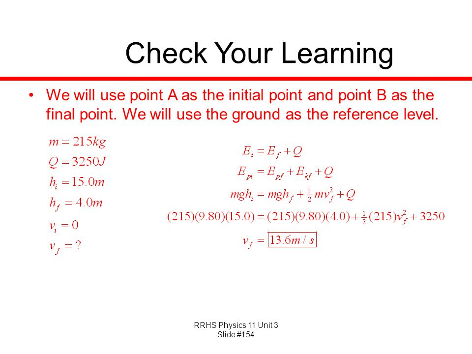 RRHS Physics 11 Unit 3 Slide #154 Check Your Learning We will use point A as the initial point and point B as the final point. We will use the ground