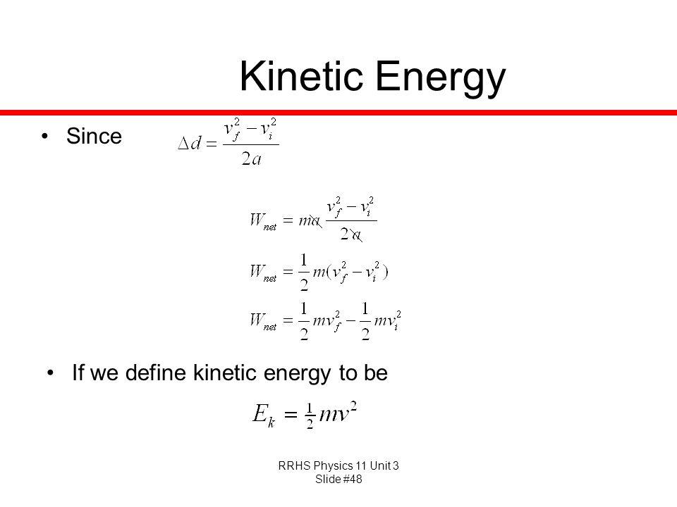 RRHS Physics 11 Unit 3 Slide #48 Kinetic Energy Since If we define kinetic energy to be