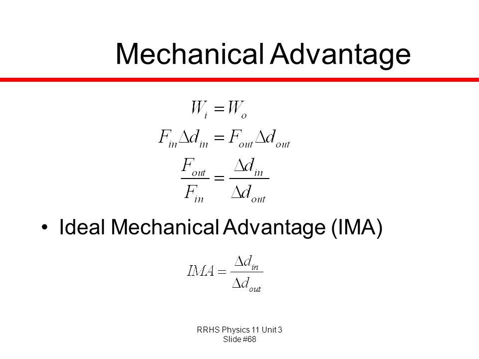 RRHS Physics 11 Unit 3 Slide #68 Mechanical Advantage Ideal Mechanical Advantage (IMA)