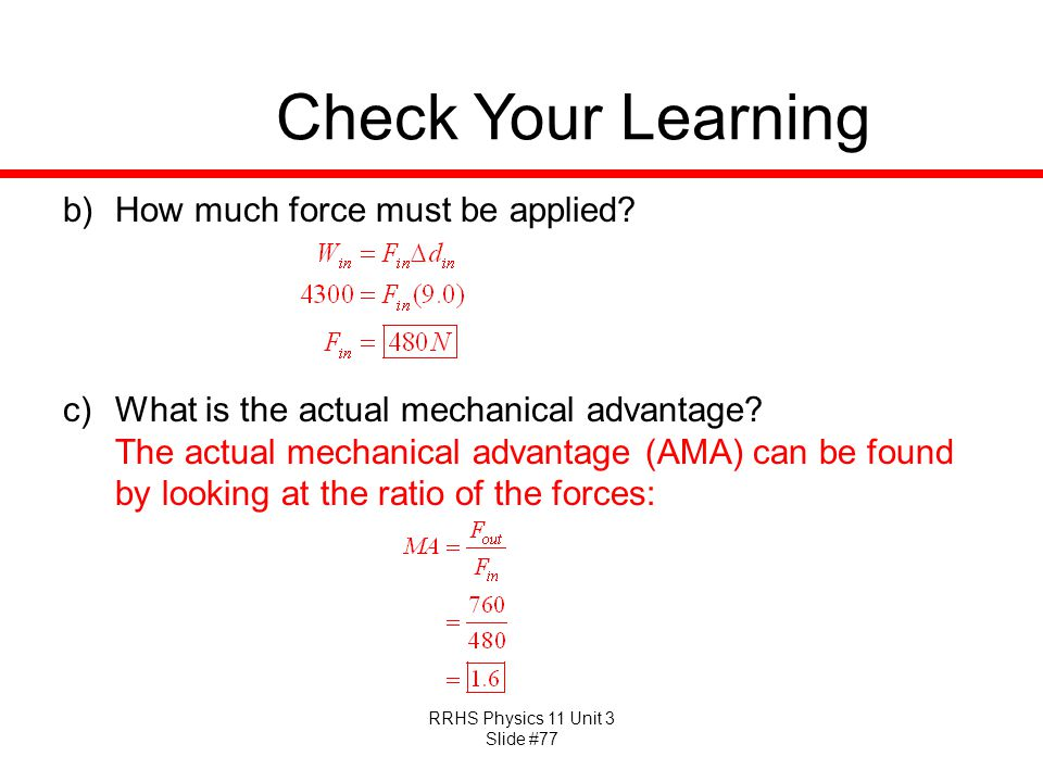 RRHS Physics 11 Unit 3 Slide #77 Check Your Learning b)How much force must be applied? c)What is the actual mechanical advantage? The actual mechanica