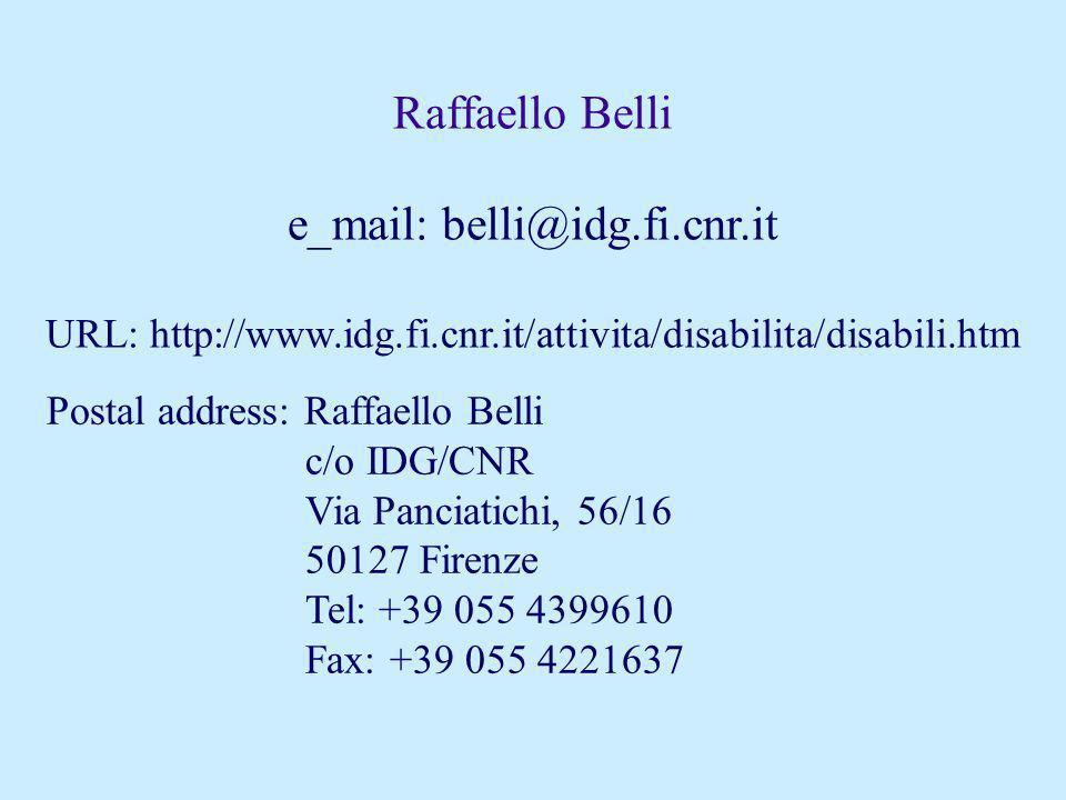 e_mail: belli@idg.fi.cnr.it URL: http://www.idg.fi.cnr.it/attivita/disabilita/disabili.htm Postal address: Raffaello Belli c/o IDG/CNR Via Panciatichi