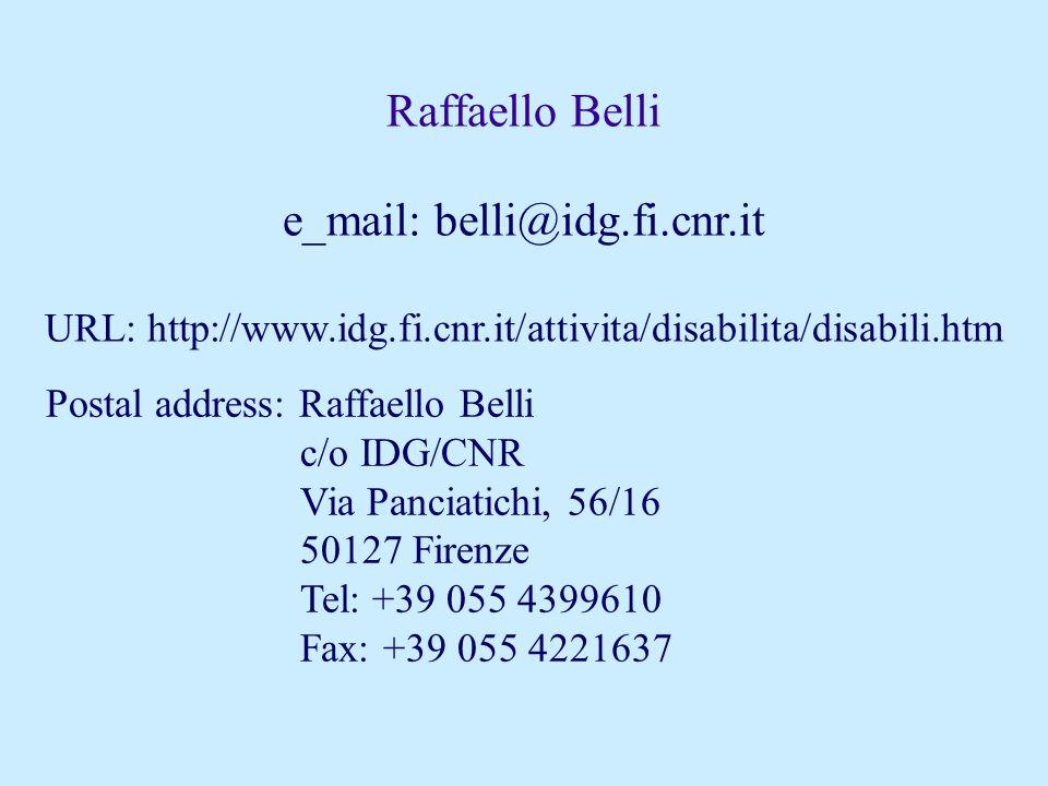 e_mail: belli@idg.fi.cnr.it URL: http://www.idg.fi.cnr.it/attivita/disabilita/disabili.htm Postal address: Raffaello Belli c/o IDG/CNR Via Panciatichi, 56/16 50127 Firenze Tel: +39 055 4399610 Fax: +39 055 4221637 Raffaello Belli