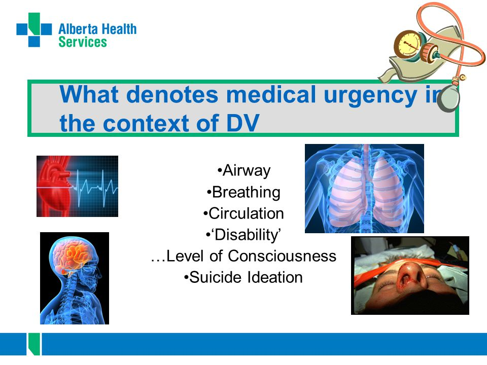 What denotes medical urgency in the context of DV Airway Breathing Circulation 'Disability' …Level of Consciousness Suicide Ideation