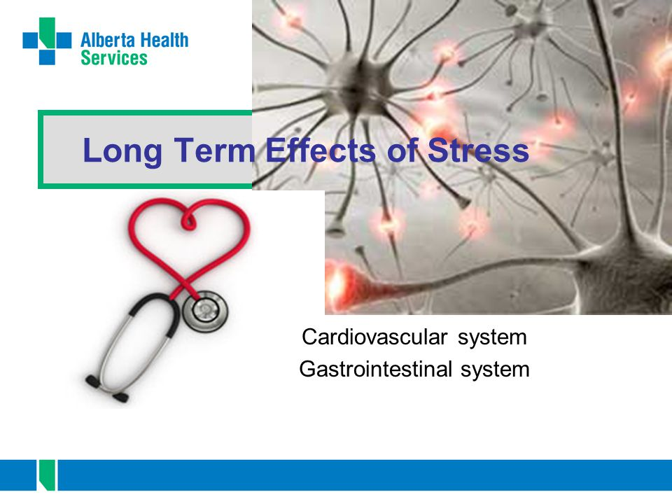 Long Term Effects of Stress Cardiovascular system Gastrointestinal system