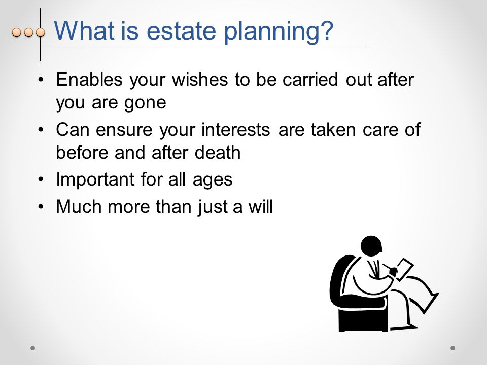 Estate planning checklist I will… have a valid Will I will update my Will Because times change, circumstances change and… people change I will ensure I have minimized taxes upon death I will ensure all dependents and special needs are taken care of