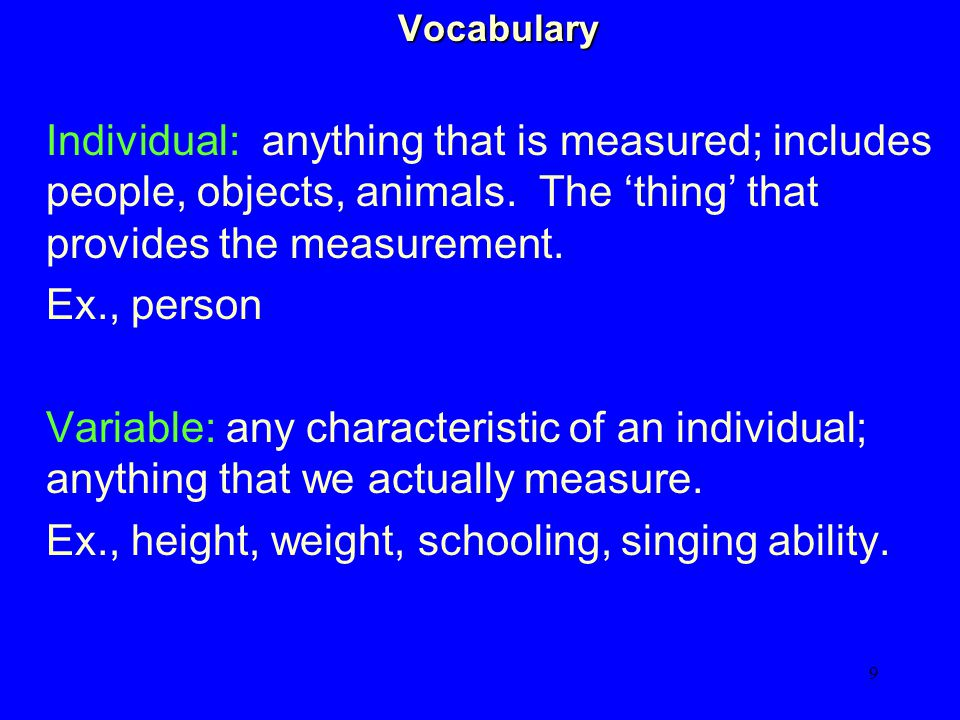 9 Vocabulary Vocabulary Individual: anything that is measured; includes people, objects, animals.
