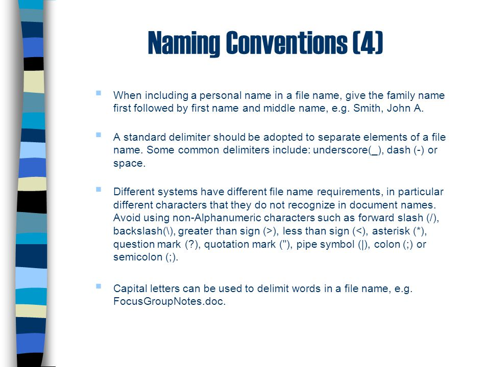 Naming Conventions (4)  When including a personal name in a file name, give the family name first followed by first name and middle name, e.g. Smith,