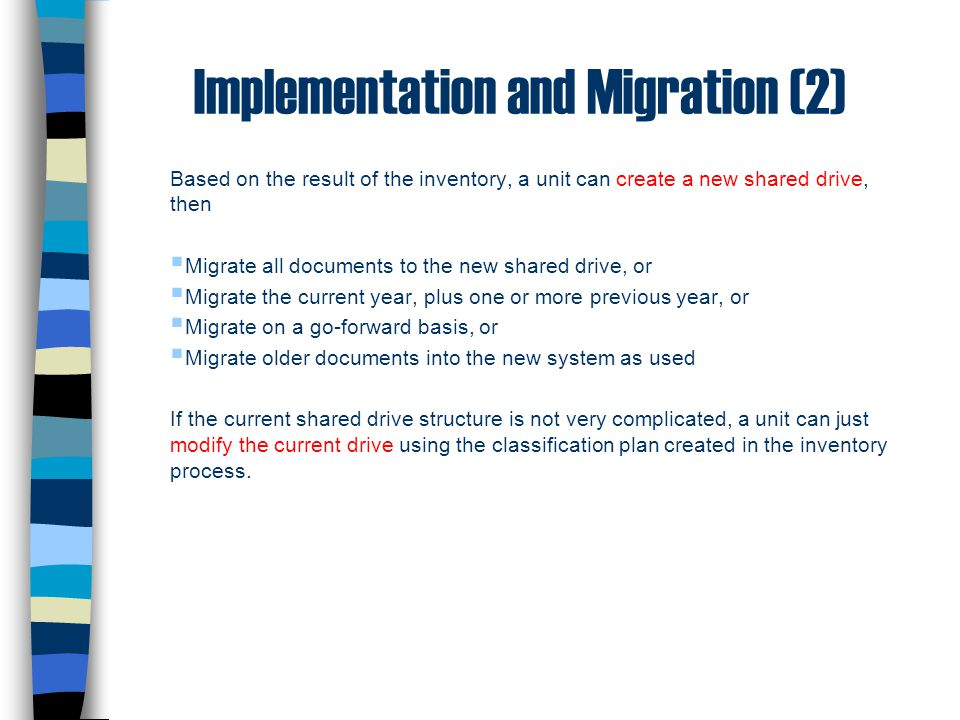Implementation and Migration (2) Based on the result of the inventory, a unit can create a new shared drive, then  Migrate all documents to the new s