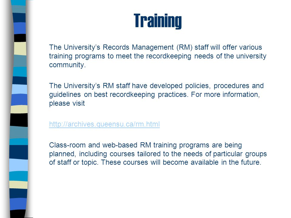 Training The University's Records Management (RM) staff will offer various training programs to meet the recordkeeping needs of the university communi