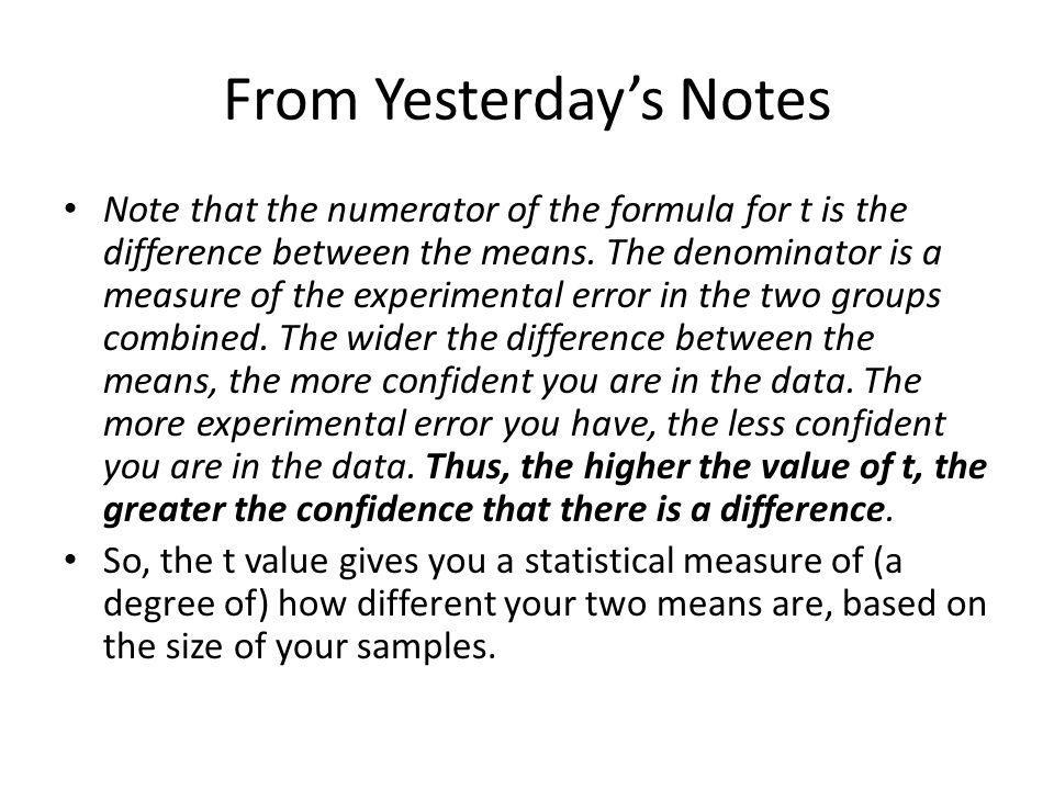 From Yesterday's Notes Note that the numerator of the formula for t is the difference between the means.
