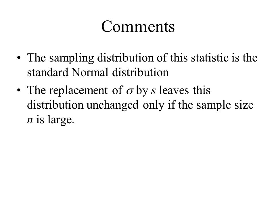 Comments The sampling distribution of this statistic is the standard Normal distribution The replacement of  by s leaves this distribution unchanged