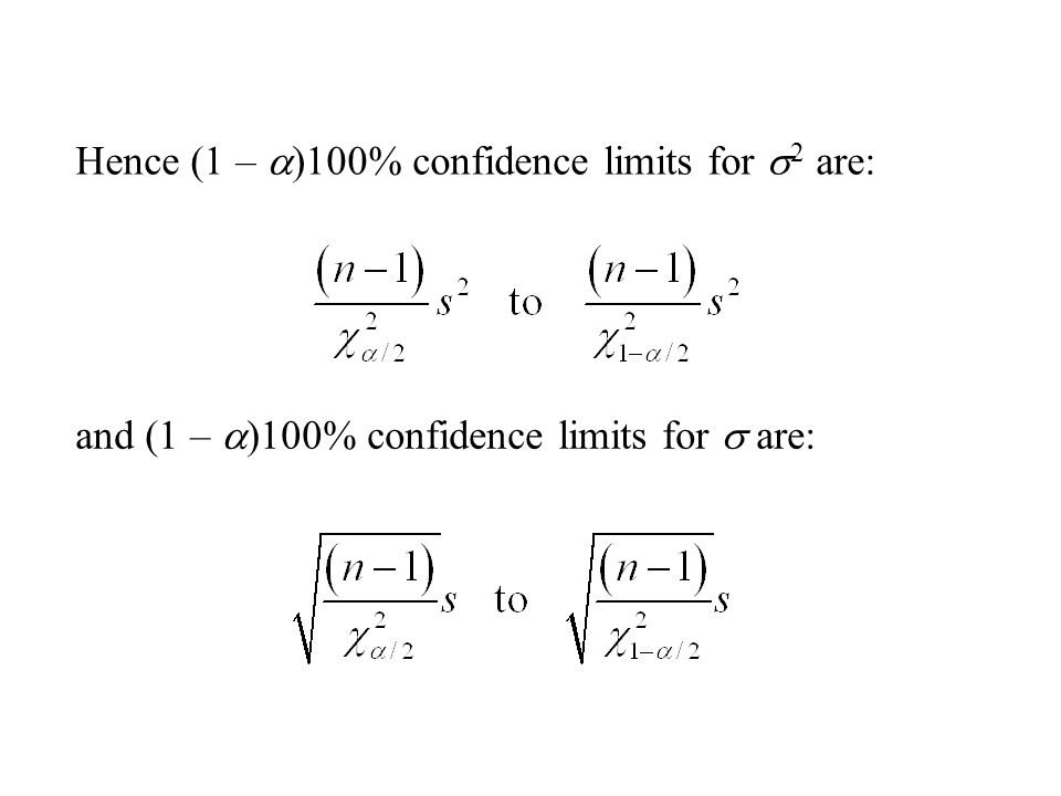 Hence (1 –  )100% confidence limits for  2 are: and (1 –  )100% confidence limits for  are: