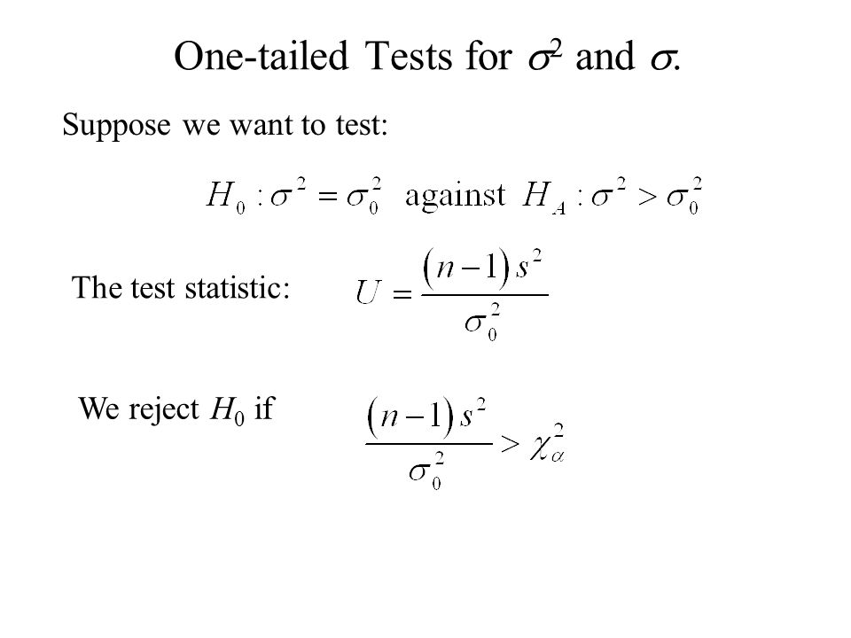 One-tailed Tests for  2 and . Suppose we want to test: The test statistic: We reject H 0 if