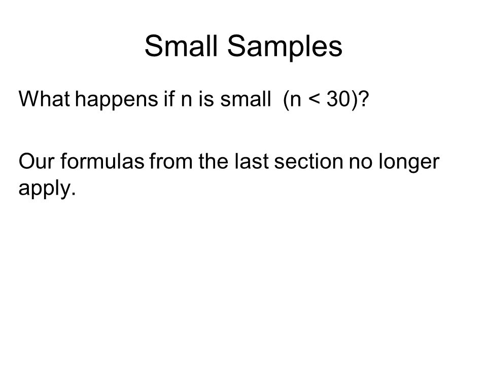 Small Samples What happens if n is small (n < 30).