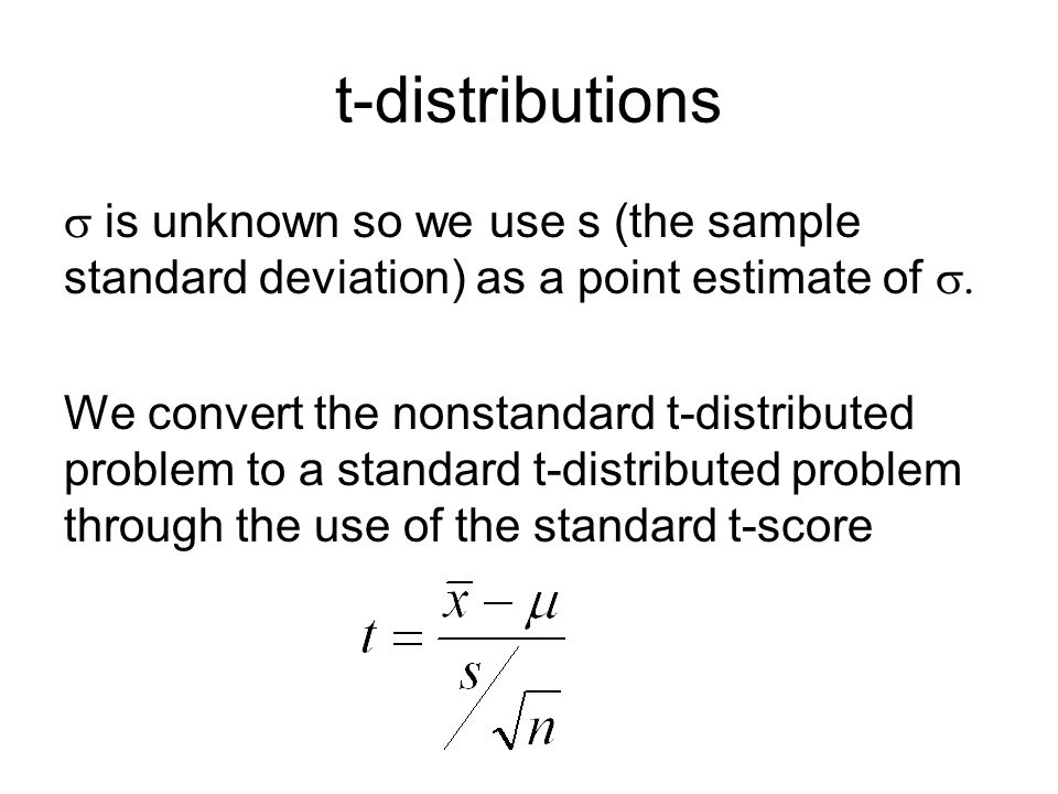 t-distributions Mean 0 Symmetric and bell-shaped Shape depends upon the degrees of freedom, which is one less than the sample size.