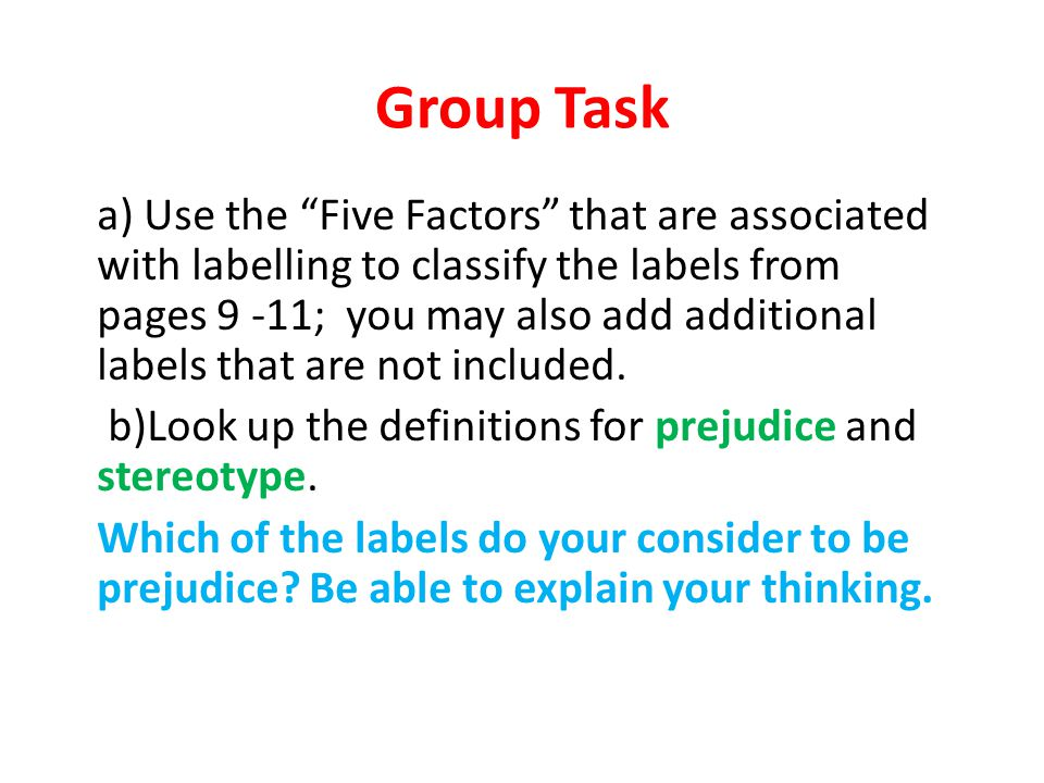 Group Task a) Use the Five Factors that are associated with labelling to classify the labels from pages 9 -11; you may also add additional labels that are not included.