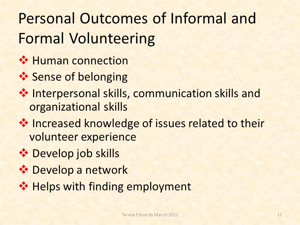 Personal Outcomes of Informal and Formal Volunteering  Human connection  Sense of belonging  Interpersonal skills, communication skills and organiz