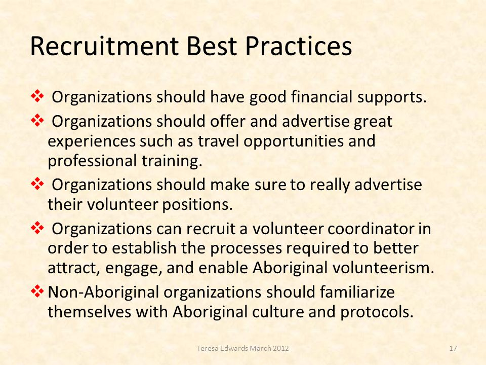 Recruitment Best Practices  Organizations should have good financial supports.  Organizations should offer and advertise great experiences such as t