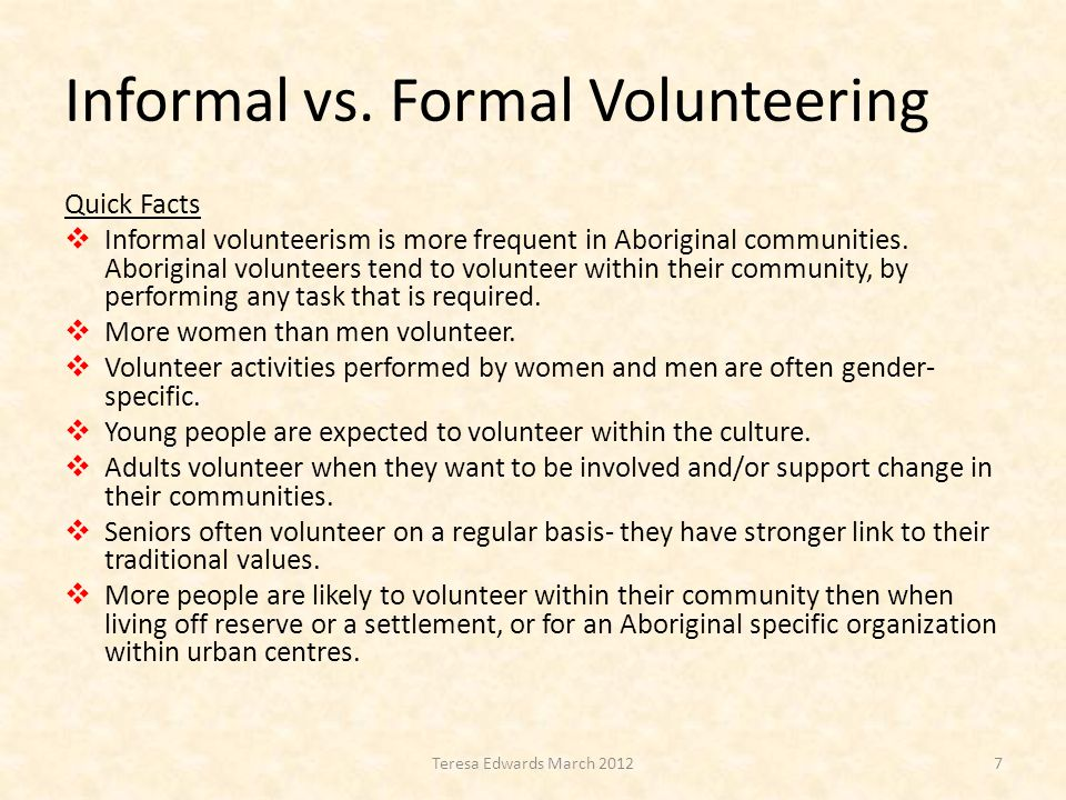 Informal vs. Formal Volunteering Quick Facts  Informal volunteerism is more frequent in Aboriginal communities. Aboriginal volunteers tend to volunte