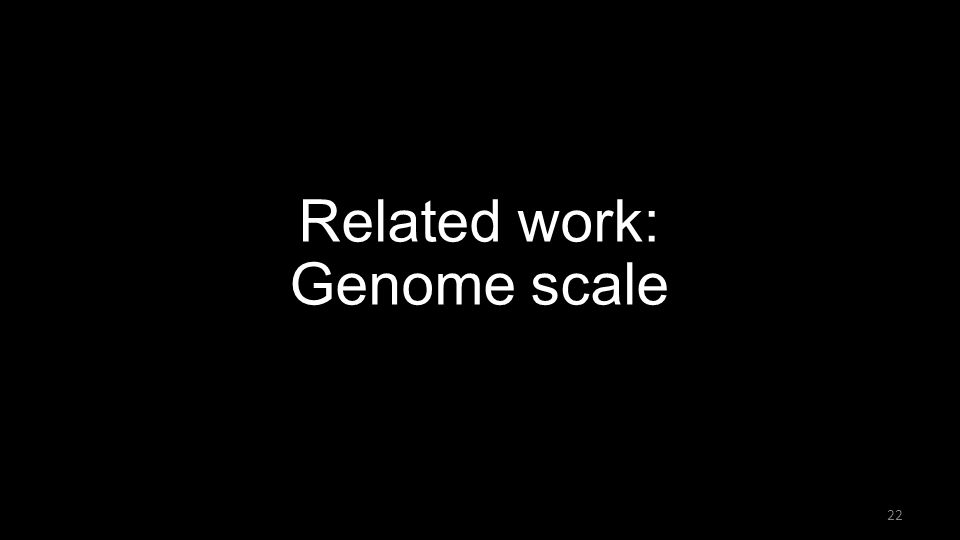 Related work: Genome scale 22