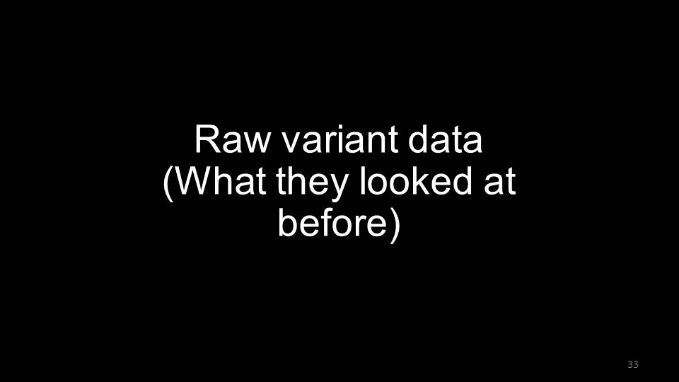 Raw variant data (What they looked at before) 33