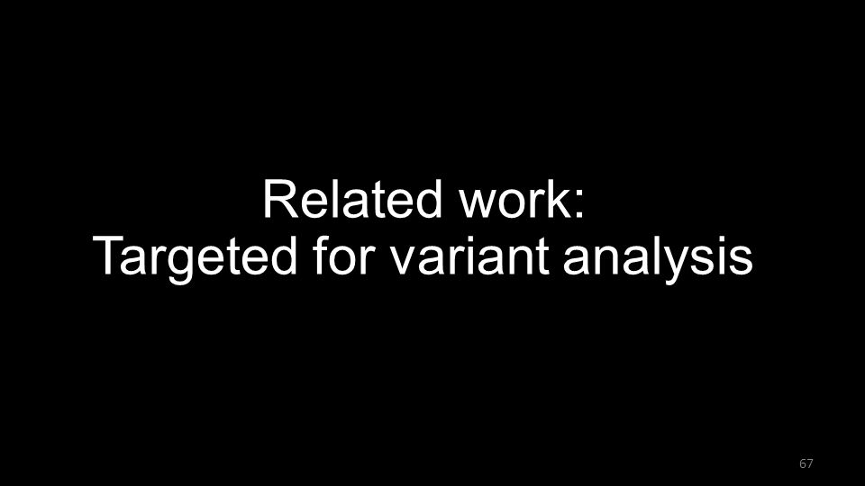 Related work: Targeted for variant analysis 67