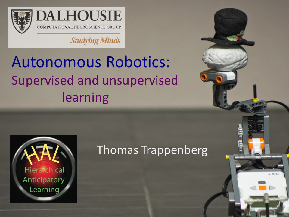 Thomas Trappenberg Autonomous Robotics: Supervised and unsupervised learning