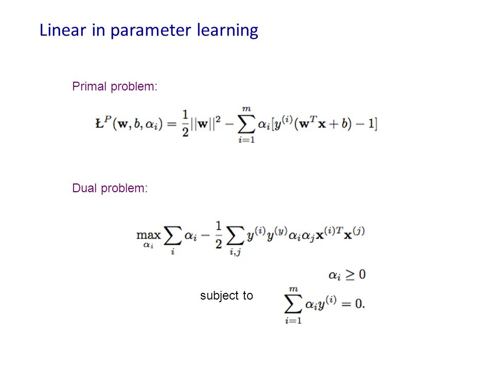 Linear in parameter learning Primal problem: Dual problem: subject to