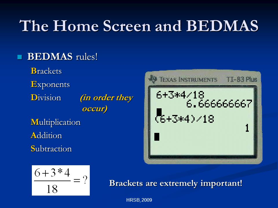 HRSB, 2009 The Home Screen and BEDMAS BEDMAS rules.